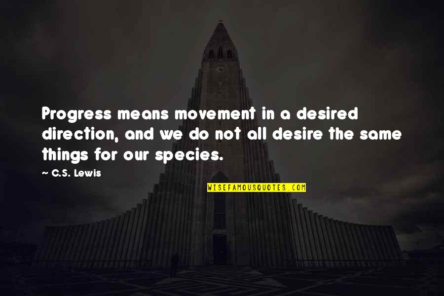 Species's Quotes By C.S. Lewis: Progress means movement in a desired direction, and