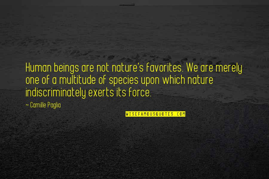 Species's Quotes By Camille Paglia: Human beings are not nature's favorites. We are