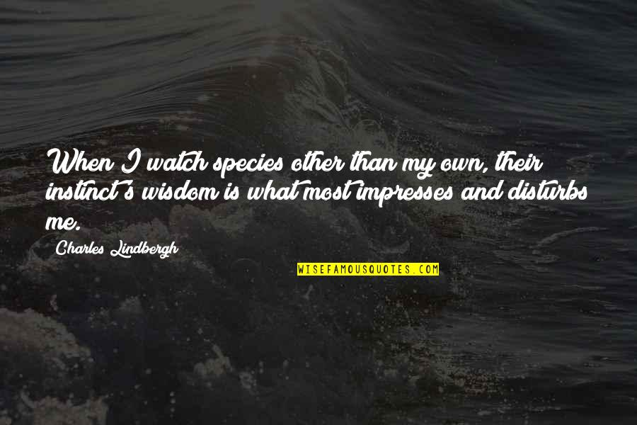 Species's Quotes By Charles Lindbergh: When I watch species other than my own,