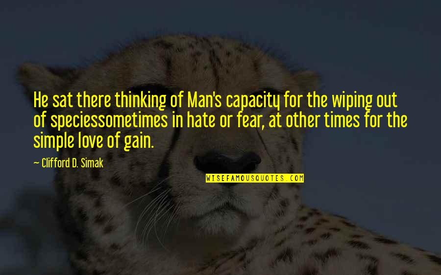 Species's Quotes By Clifford D. Simak: He sat there thinking of Man's capacity for