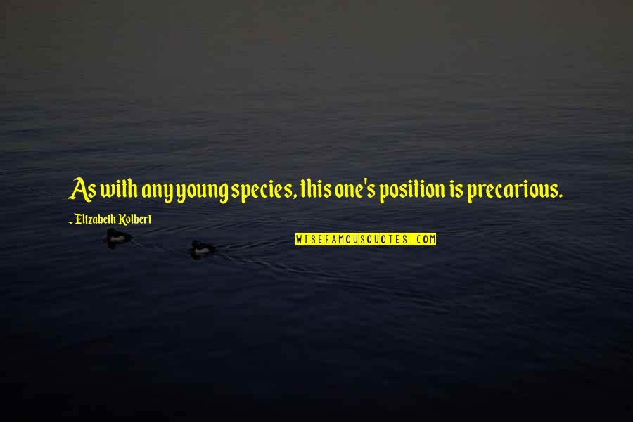 Species's Quotes By Elizabeth Kolbert: As with any young species, this one's position