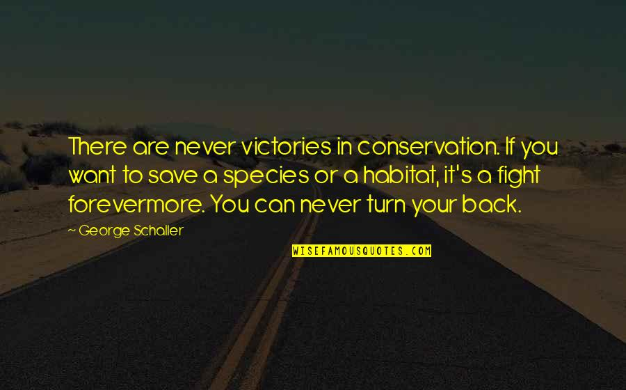 Species's Quotes By George Schaller: There are never victories in conservation. If you
