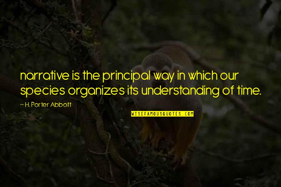 Species's Quotes By H. Porter Abbott: narrative is the principal way in which our