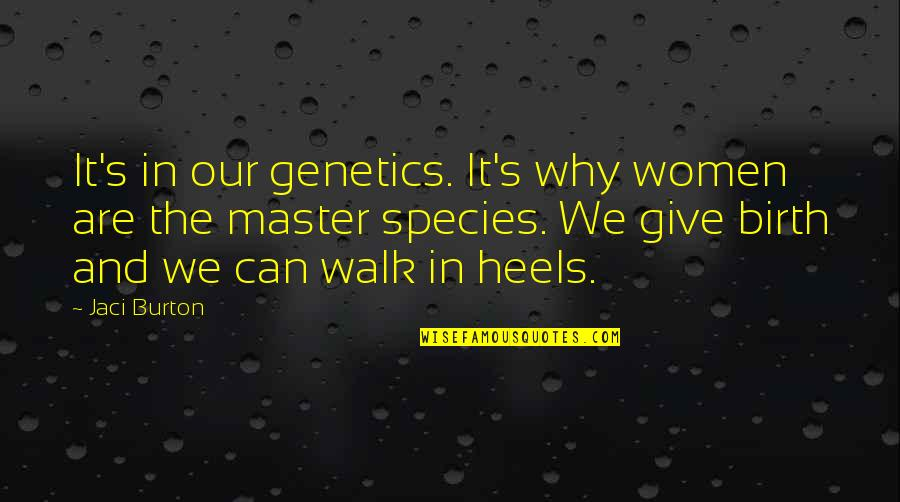 Species's Quotes By Jaci Burton: It's in our genetics. It's why women are