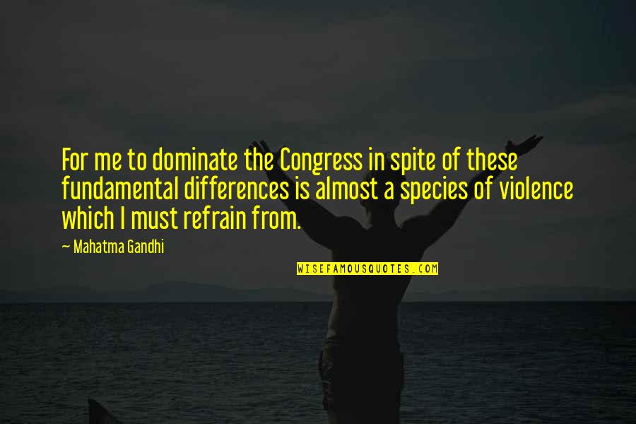Species's Quotes By Mahatma Gandhi: For me to dominate the Congress in spite