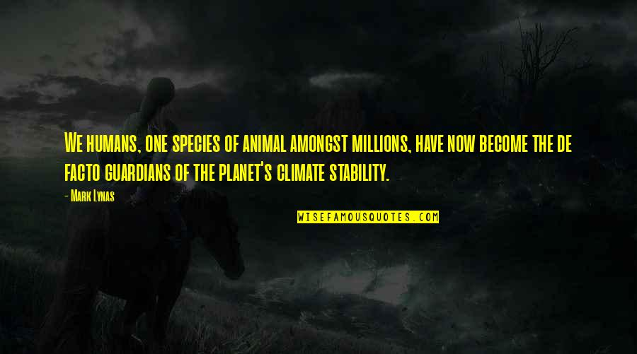 Species's Quotes By Mark Lynas: We humans, one species of animal amongst millions,