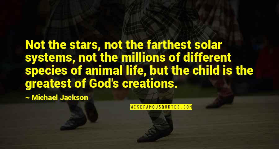 Species's Quotes By Michael Jackson: Not the stars, not the farthest solar systems,