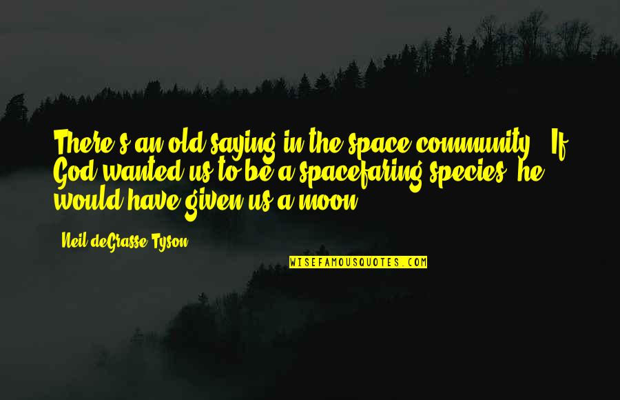 Species's Quotes By Neil DeGrasse Tyson: There's an old saying in the space community: