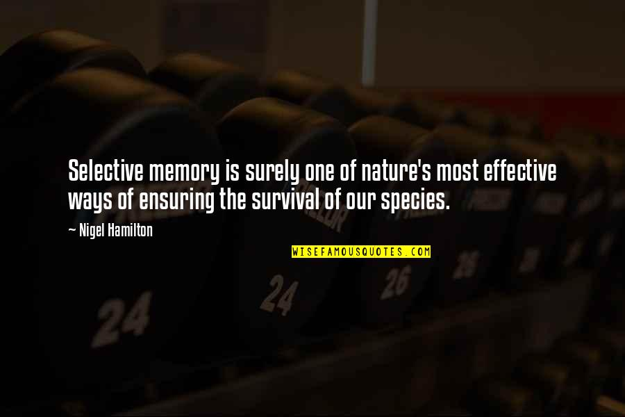 Species's Quotes By Nigel Hamilton: Selective memory is surely one of nature's most