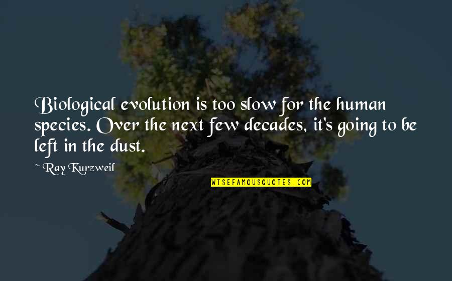 Species's Quotes By Ray Kurzweil: Biological evolution is too slow for the human