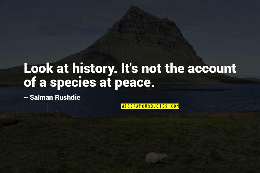 Species's Quotes By Salman Rushdie: Look at history. It's not the account of
