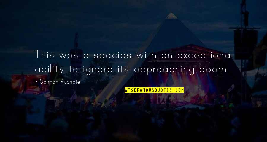 Species's Quotes By Salman Rushdie: This was a species with an exceptional ability