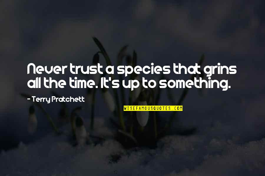 Species's Quotes By Terry Pratchett: Never trust a species that grins all the