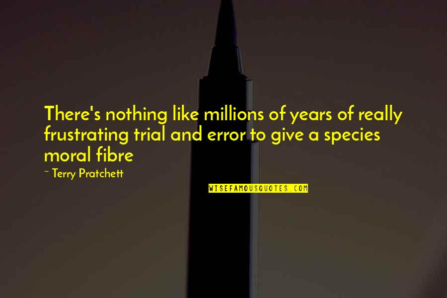 Species's Quotes By Terry Pratchett: There's nothing like millions of years of really