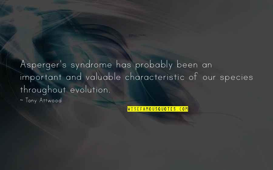 Species's Quotes By Tony Attwood: Asperger's syndrome has probably been an important and