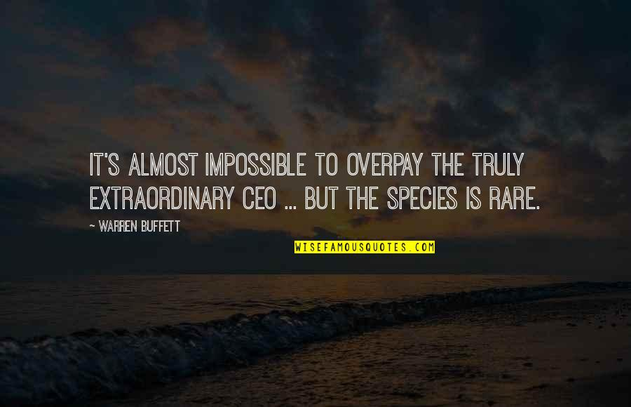 Species's Quotes By Warren Buffett: It's almost impossible to overpay the truly extraordinary