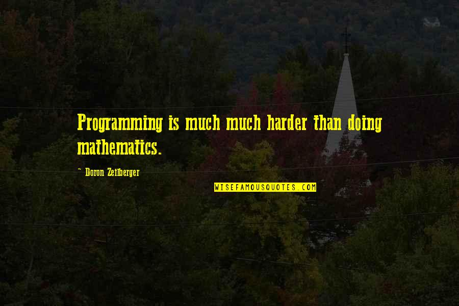 Specop Quotes By Doron Zeilberger: Programming is much much harder than doing mathematics.