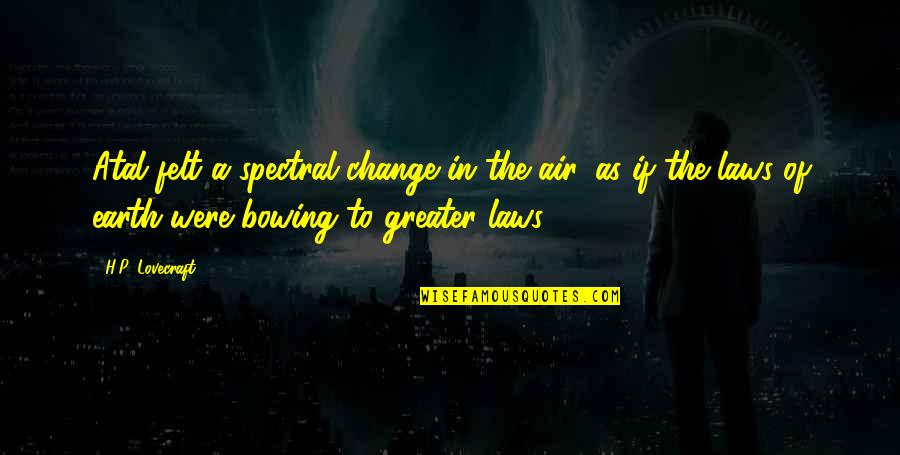 Spectral Quotes By H.P. Lovecraft: Atal felt a spectral change in the air,