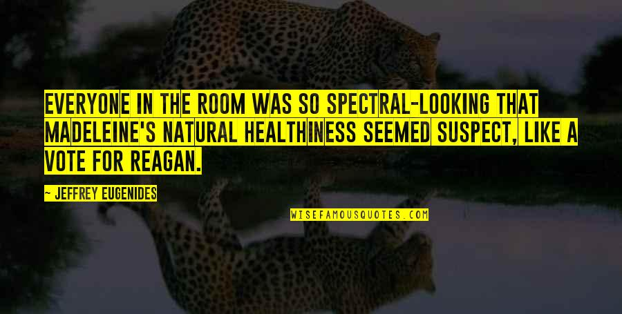 Spectral Quotes By Jeffrey Eugenides: Everyone in the room was so spectral-looking that