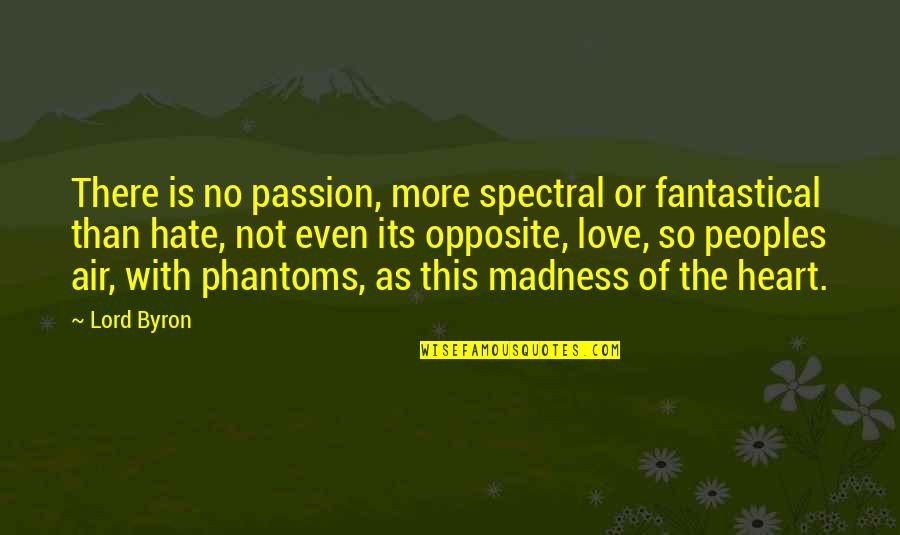 Spectral Quotes By Lord Byron: There is no passion, more spectral or fantastical