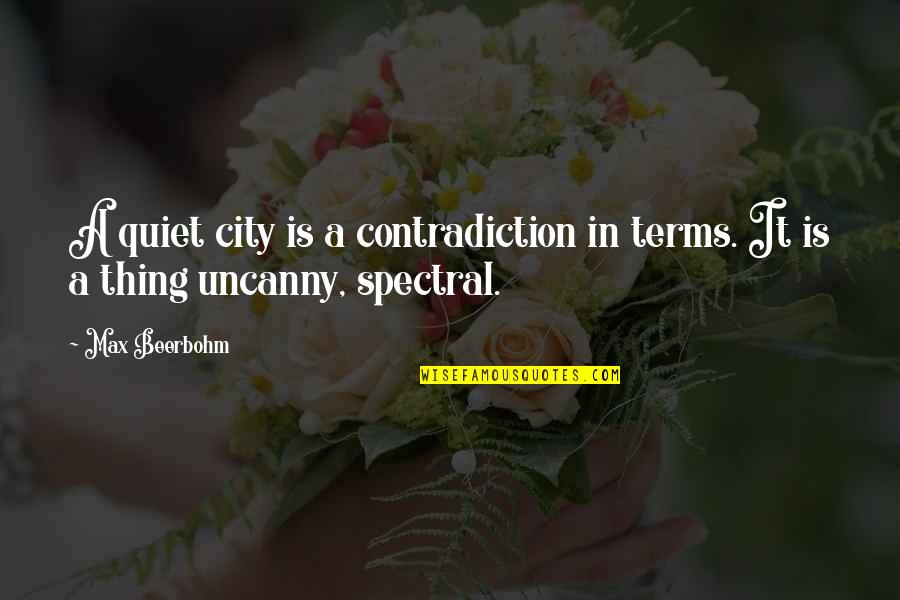 Spectral Quotes By Max Beerbohm: A quiet city is a contradiction in terms.