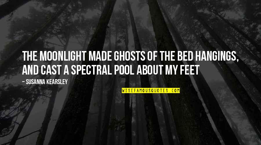 Spectral Quotes By Susanna Kearsley: The moonlight made ghosts of the bed hangings,