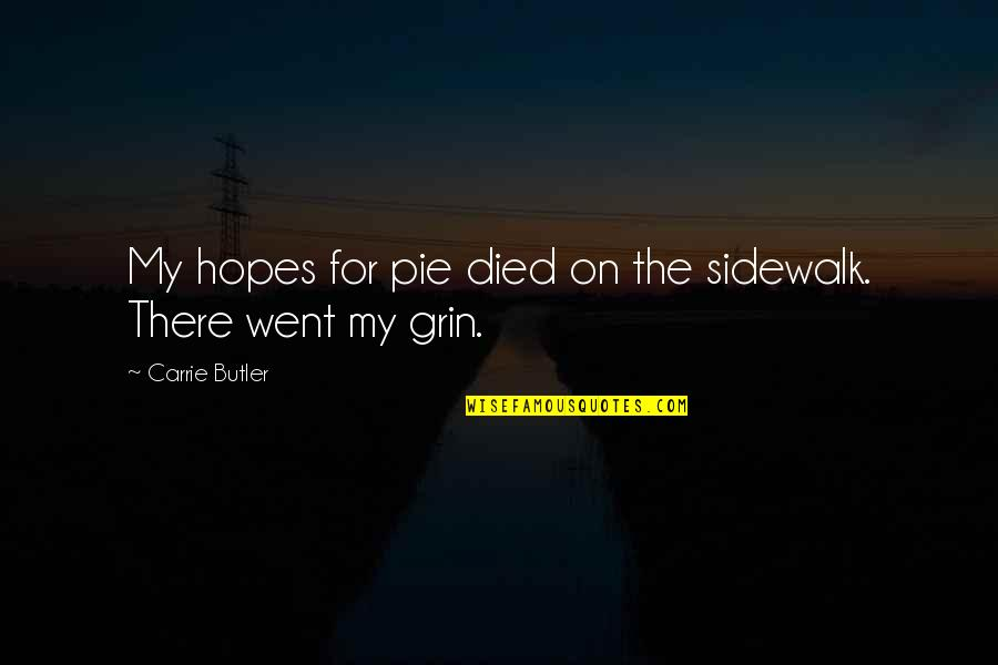 Speculative Fiction Quotes By Carrie Butler: My hopes for pie died on the sidewalk.