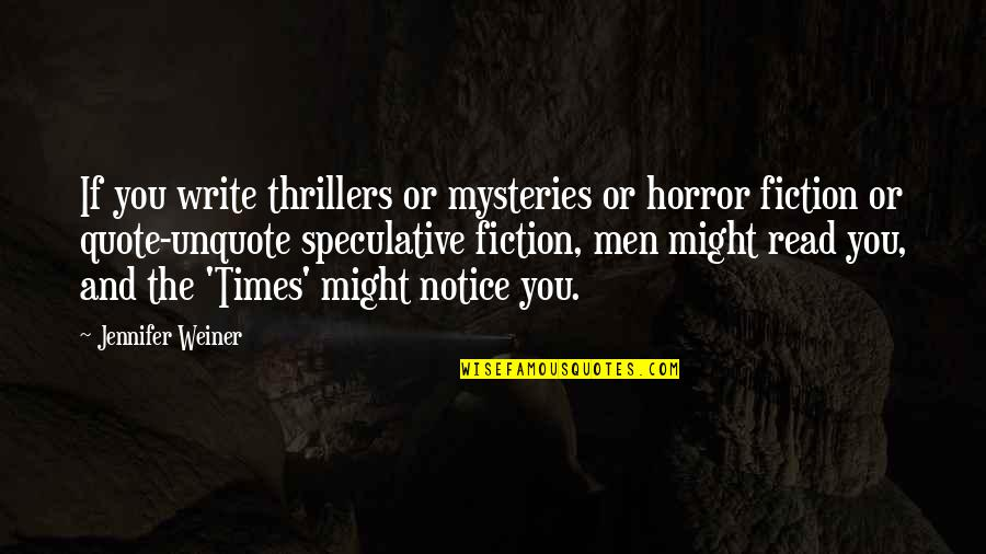 Speculative Fiction Quotes By Jennifer Weiner: If you write thrillers or mysteries or horror