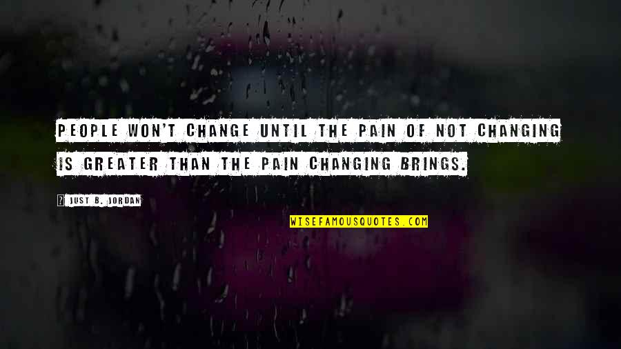 Speculative Fiction Quotes By Just B. Jordan: People won't change until the pain of not