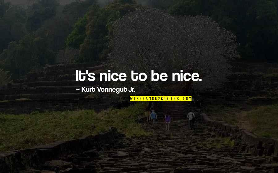 Speculative Fiction Quotes By Kurt Vonnegut Jr.: It's nice to be nice.