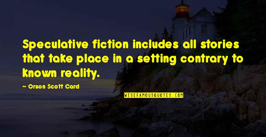 Speculative Fiction Quotes By Orson Scott Card: Speculative fiction includes all stories that take place