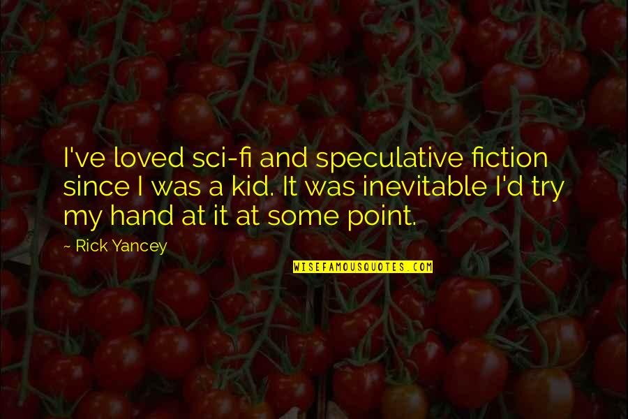 Speculative Fiction Quotes By Rick Yancey: I've loved sci-fi and speculative fiction since I