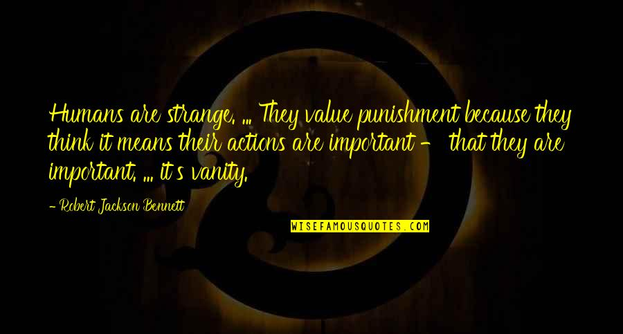 Speculative Fiction Quotes By Robert Jackson Bennett: Humans are strange. ... They value punishment because