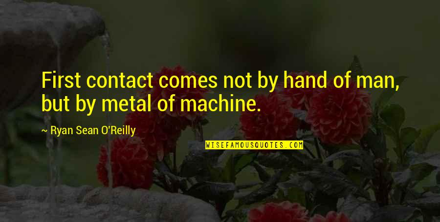 Speculative Fiction Quotes By Ryan Sean O'Reilly: First contact comes not by hand of man,
