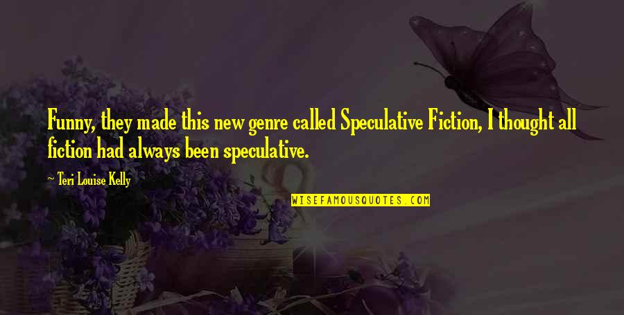 Speculative Fiction Quotes By Teri Louise Kelly: Funny, they made this new genre called Speculative