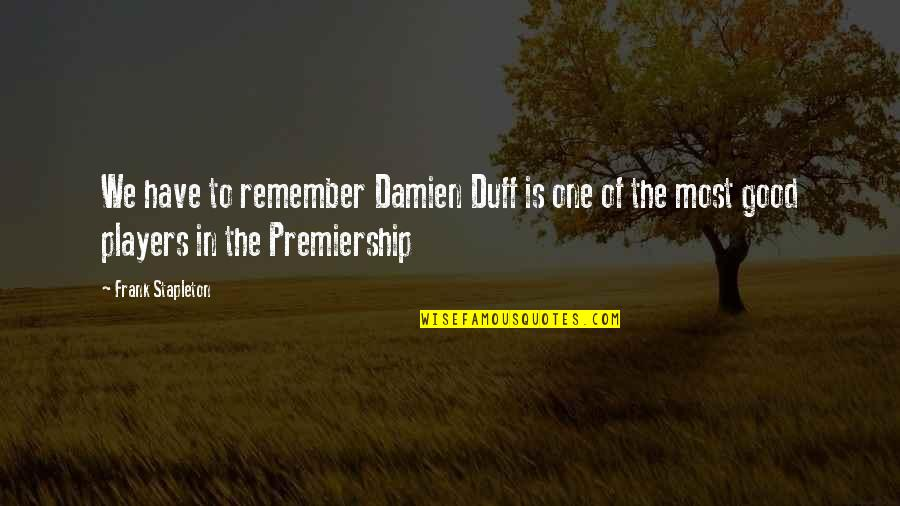 Speech Bubble Quotes By Frank Stapleton: We have to remember Damien Duff is one