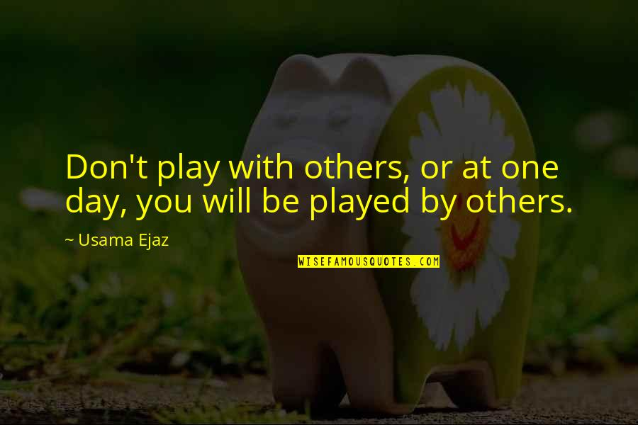 Speech Bubble Quotes By Usama Ejaz: Don't play with others, or at one day,