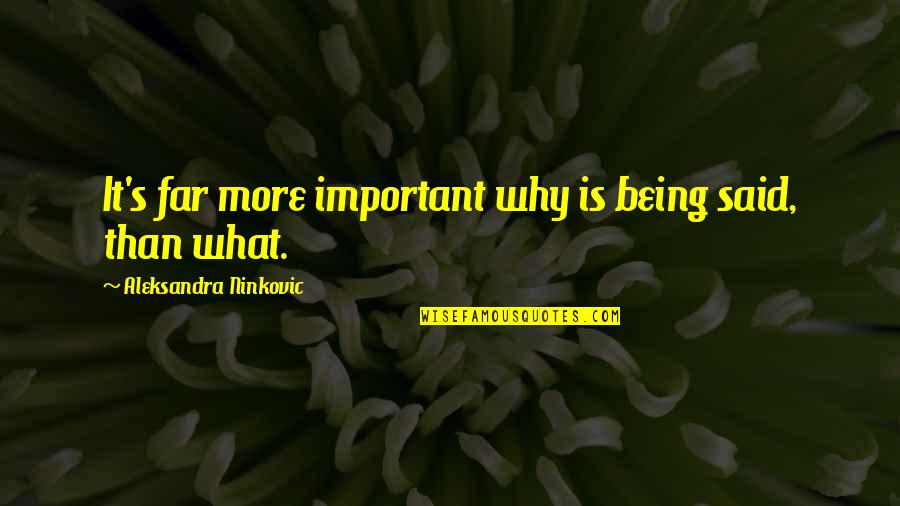 Speech Communication Quotes By Aleksandra Ninkovic: It's far more important why is being said,