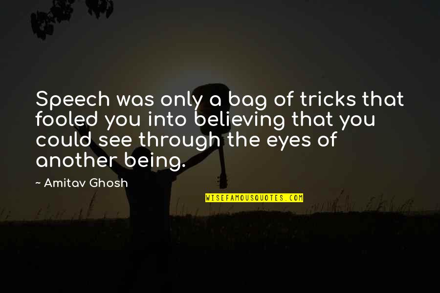 Speech Communication Quotes By Amitav Ghosh: Speech was only a bag of tricks that