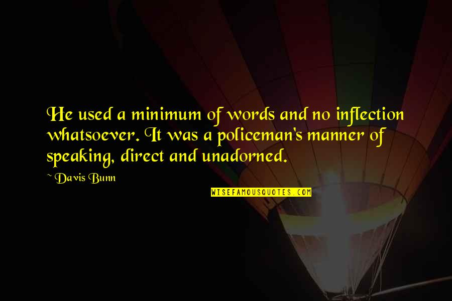 Speech Communication Quotes By Davis Bunn: He used a minimum of words and no