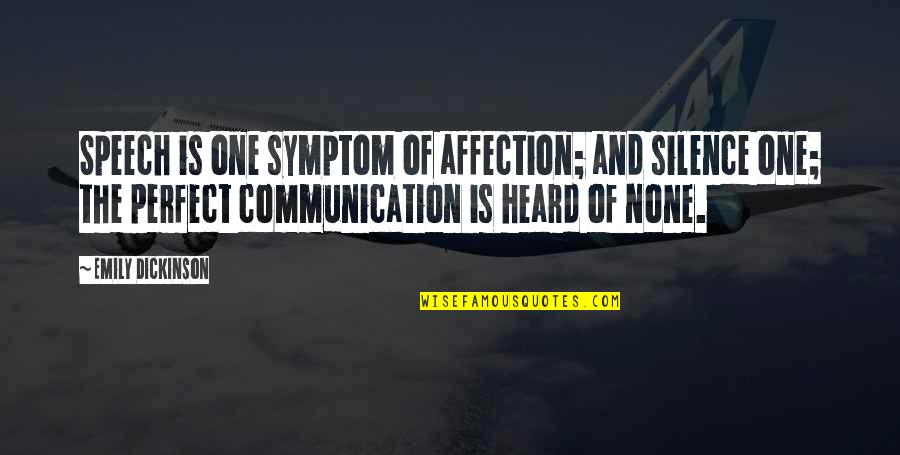 Speech Communication Quotes By Emily Dickinson: Speech is one symptom of affection; and silence
