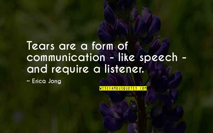 Speech Communication Quotes By Erica Jong: Tears are a form of communication - like