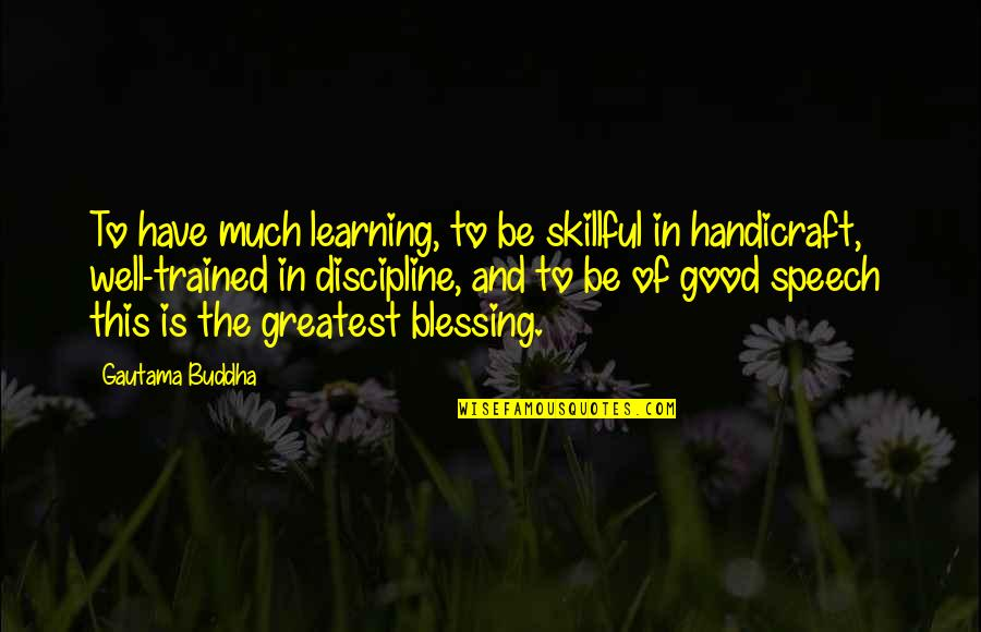Speech Communication Quotes By Gautama Buddha: To have much learning, to be skillful in