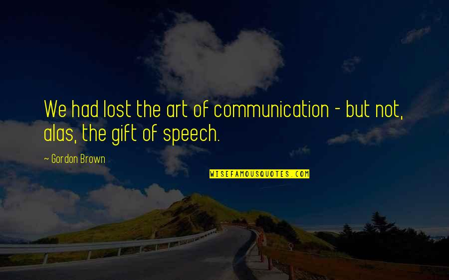 Speech Communication Quotes By Gordon Brown: We had lost the art of communication -