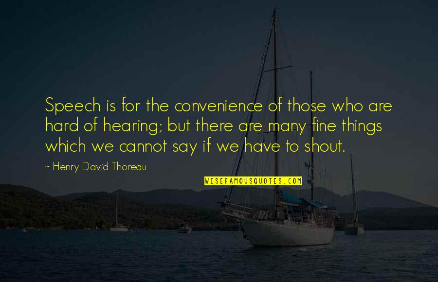 Speech Communication Quotes By Henry David Thoreau: Speech is for the convenience of those who