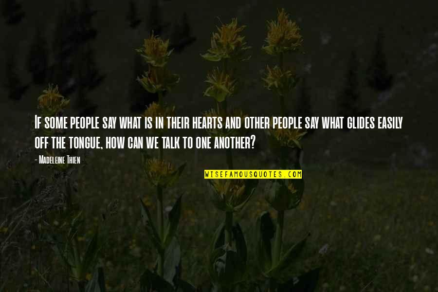 Speech Communication Quotes By Madeleine Thien: If some people say what is in their