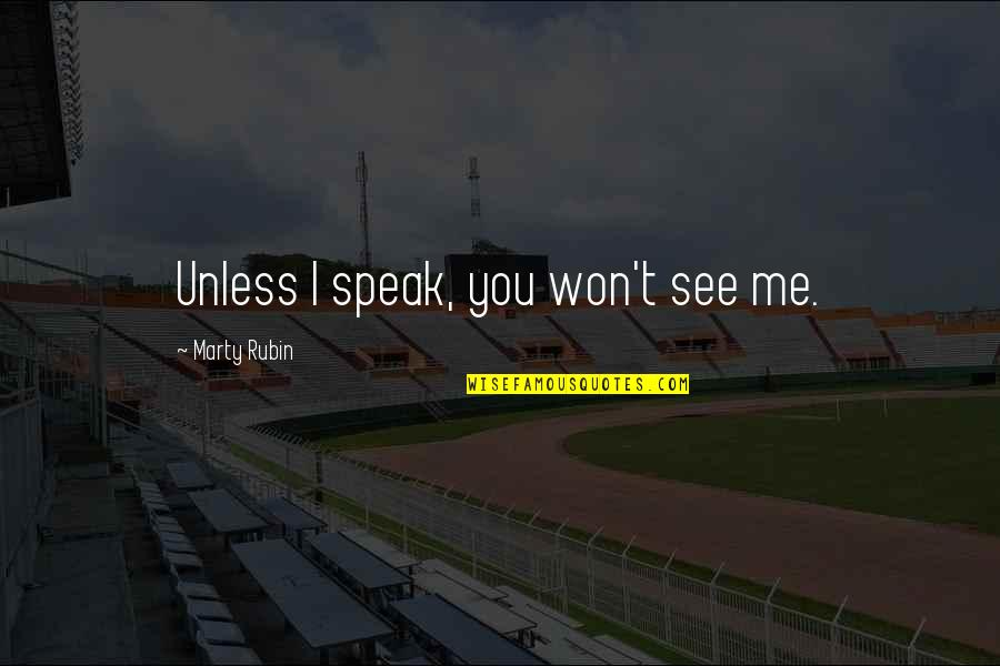 Speech Communication Quotes By Marty Rubin: Unless I speak, you won't see me.
