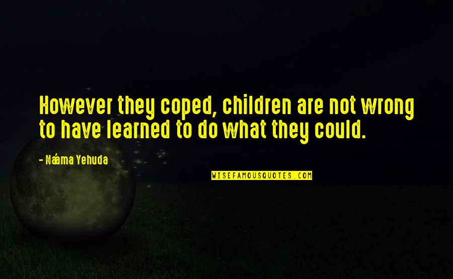 Speech Communication Quotes By Na'ama Yehuda: However they coped, children are not wrong to