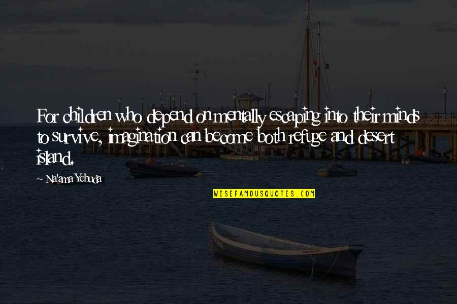 Speech Communication Quotes By Na'ama Yehuda: For children who depend on mentally escaping into