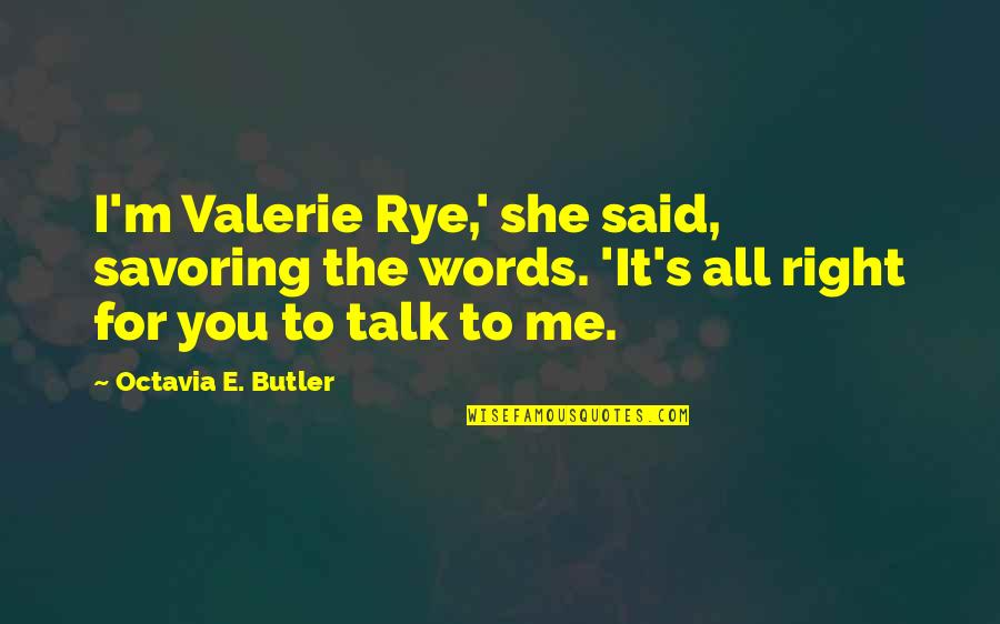 Speech Communication Quotes By Octavia E. Butler: I'm Valerie Rye,' she said, savoring the words.